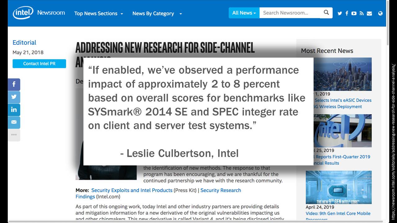 "Quote: ""If enabled, we've observed a performance impact of approximately 2 to 8 percent based on overall scores for benchmarks like SYSmark 2014 SE and SPEC integer rate on client and server test systems"" – Leslie Culbertson, Intel"